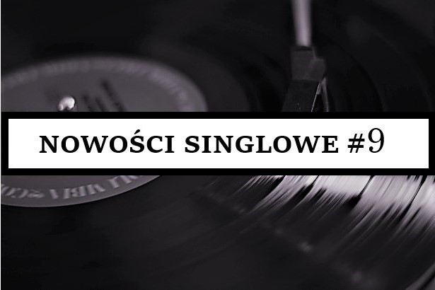 NOWOŚCI SINGLOWE #9