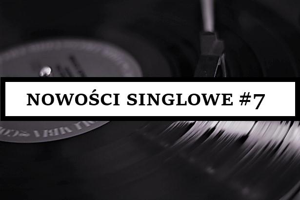 NOWOŚCI SINGLOWE #7